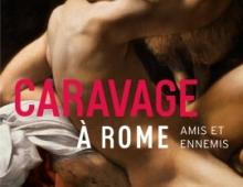 CARAVAGE À ROME, AMIS & ENNEMIS